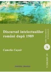 Discursul intelectualilor romani dupa 1989 - Camelia Cusnir