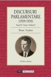 Discursuri parlamentare 1929-1933 Tomul VI partea I vol. 1 - Petre Andrei