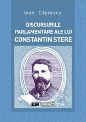 Discursurile parlamentare ale lui Constantin Stere - Ioan Capreanu