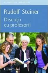Discutii cu profesorii - Rudolf Steiner Carti