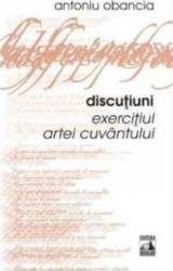 Discutiuni exercitiul artei cuvantului - Antoniu Obancia