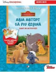 Disney Garda Felina - Abia Astept Sa Fiu Regina - Caiet De Activitati Grupa Mica