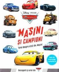 Disney Pixar Masini - Masini si campioni. Totul despre eroii din Masini