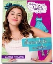 Disney Violetta - Secretele modei. Cartile Violettei