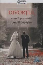 Divortul - Cum Il Prevenim Cum Il Depasim Carti