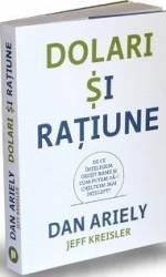 Dolari si ratiune - Dan Ariely Jeff Kreisler