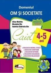Domeniul Om si societate - 4-5 ani - Alice Nichita Nicoleta Din Iasmina Gabriela Din