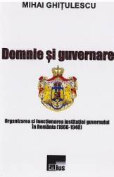Domnie si guvernare - Mihai Ghitulescu title=Domnie si guvernare - Mihai Ghitulescu