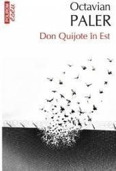 Don Quijote in Est - Octavian Paler Carti