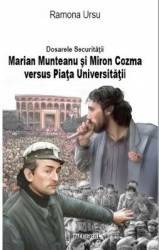 Dosarele Securitatii Marian Munteanu si Miron Cozma versus Piata Universitatii - Ramona Ursu Carti