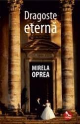 Dragoste eterna - Mirela Oprea Carti