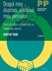 Dragul meu dusman prietenul meu periculos - Dorothy Rowe
