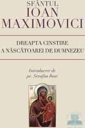 Dreapta cinstire a nascatoarei de Dumnezeu - Ioan Maximovici Carti