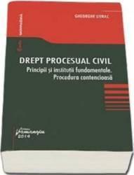 Drept Procesual Civil. Principii Si Institutii Fundamentale. Procedura Contencioasa - Gheorghe Durac