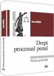 Drept procesual penal. Partea generala - Ioan Griga Carti