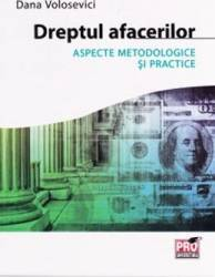 Dreptul afacerilor. Aspecte metodologice si practice - Dana Volosevici
