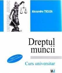 Dreptul muncii ed. 5 - Curs universitar - Alexandru Ticlea Carti