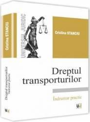 Dreptul transporturilor. Indrumar practic - Cristina Stanciu