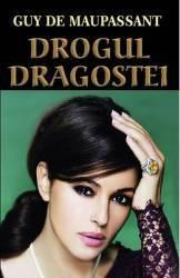 Drogul dragostei - Guy De Maupassant Carti