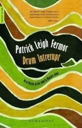 Drum intrerupt - Patrick Leigh Fermor Carti