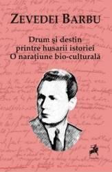 Drum si destin printre husarii istoriei - Zevedei Barbu title=Drum si destin printre husarii istoriei - Zevedei Barbu