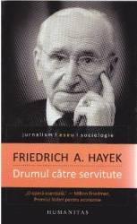 Drumul catre servitute - Friedrich A. Hayek