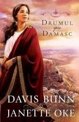 Drumul Spre Damasc - Davis Bunn Janette Oke
