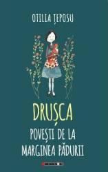 Drusca. Povesti de la marginea padurii - Otilia Teposu