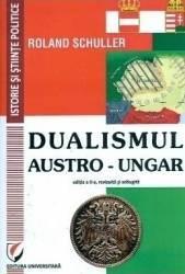 Dualismul austro-ungar - Roland Schuller Carti