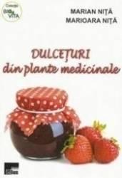 Dulceturi Din Plante Medicinale - Marian Nita Marioara Nita Carti