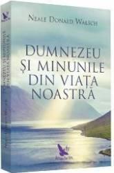 Dumnezeu si minunile - Neale Donald Walsch - PRECOMANDA
