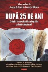 Dupa 25 de ani. Evaluari si reevaluari istoriografice privind comunismul - Cosmin Budeanca Florentin Olteanu