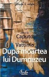 Dupa moartea lui Dumnezeu - John D. Caputo Gianni Vattimo Carti