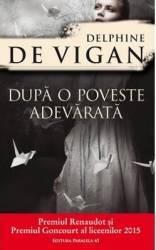 Dupa o poveste adevarata - Delphine de Vigan Carti