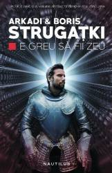 E greu sa fii zeu - Arkadi and Boris Strugatki