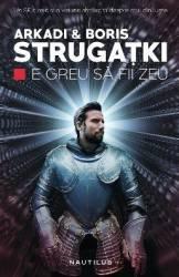 E greu sa fii zeu - Arkadi and Boris Strugatki