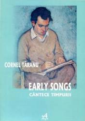 Early Songs - Cantece Timpurii - Cornel Taranu Carti