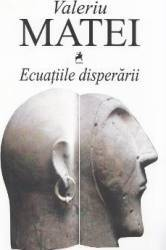 Ecuatiile disperarii - Valeriu Matei