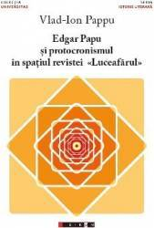 Edgar Papu si protocronismul in spatiul revistei Luceafarul - Vlad-Ion Pappu Carti