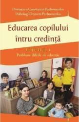 Educarea copilului intru credinta Vol.1 - Constantin Parhomenko