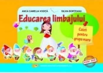 Educarea limbajului caiet grupa mare - Anca Camelia Vodita Silvia Borteanu