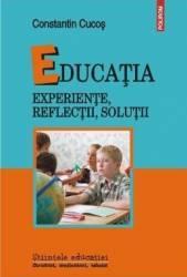 Educatia. Experiente Reflectii Solutii - Constanti