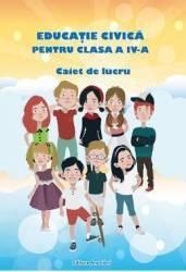 Educatie civica - Clasa a 4-a - Caiet de lucru - A. Grigore C. Ipate-Toma Georgeta-M. Crivac