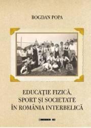 Educatie fizica sport si societate in Romania interbelica - Bogdan Popa Carti