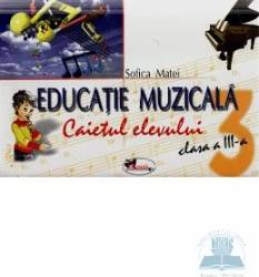 Educatie muzicala clasa 3 Caiet - Sofica Maftei