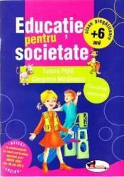 Educatie pentru societate +6 Ani clasa pregatitoare - Cleopatra Mihailescu Tudora Pitila