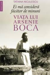 Ei ma considera facator de minuni. Viata lui Arsenie Boca - Tatiana Niculescu - PRECOMANDA