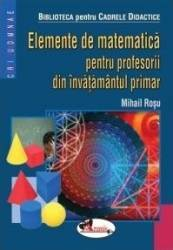 Elemente de matematica pentru profesorii din invatamantul primar - Mihail Rosu Carti