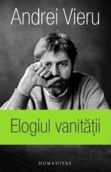 Elogiul vanitatii - Andrei Vieru Carti