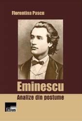 Eminescu. Analize din postume - Florentina Pascu